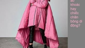 Áo khoác hàng hiệu hay chiếc chăn di động?